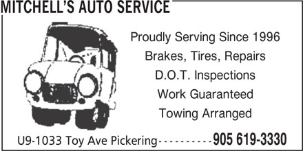 Mitchell's Auto Service (905-619-3330) - Display Ad - MITCHELL S AUTO SERVICE Proudly Serving Since 1996 Brakes, Tires, Repairs D.O.T. Inspections Work Guaranteed Towing Arranged ---------- U9-1033 Toy Ave Pickering 905 619-3330