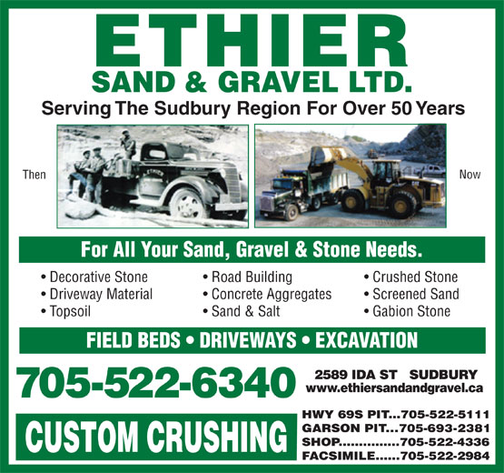 Ethier Sand & Gravel Ltd (705-522-6340) - Display Ad - Serving The Sudbury Region For Over 50 Years Now Then For All Your Sand, Gravel & Stone Needs. Decorative Stone Road Building Crushed Stone Driveway Material Concrete Aggregates Screened Sand Topsoil Sand & Salt Gabion Stone FIELD BEDS   DRIVEWAYS   EXCAVATION