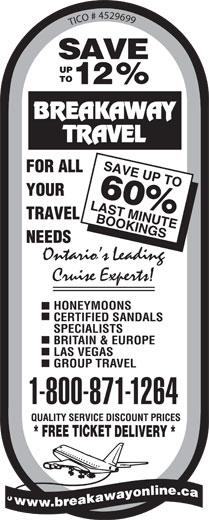 Breakaway Travel Inc (905-438-0000) - Display Ad - 5 2 4 9 # 6 9 O 9 C I T 60 HONEYMOONS CERTIFIED SANDALS SPECIALISTS BRITAIN & EUROPE LAS VEGAS GROUP TRAVEL 1-800-871-1264  5 2 4 9 # 6 9 O 9 C I T 60 HONEYMOONS CERTIFIED SANDALS SPECIALISTS BRITAIN & EUROPE LAS VEGAS GROUP TRAVEL 1-800-871-1264  5 2 4 9 # 6 9 O 9 C I T 60 HONEYMOONS CERTIFIED SANDALS SPECIALISTS BRITAIN & EUROPE LAS VEGAS GROUP TRAVEL 1-800-871-1264  5 2 4 9 # 6 9 O 9 C I T 60 HONEYMOONS CERTIFIED SANDALS SPECIALISTS BRITAIN & EUROPE LAS VEGAS GROUP TRAVEL 1-800-871-1264