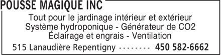 Pousse Magique Inc (450-582-6662) - Display Ad - Tout pour le jardinage intérieur et extérieur Système hydroponique - Générateur de CO2 Éclairage et engrais - Ventilation  Tout pour le jardinage intérieur et extérieur Système hydroponique - Générateur de CO2 Éclairage et engrais - Ventilation