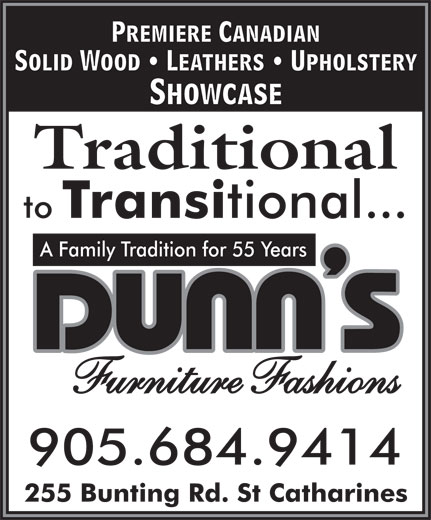 Dunn's Furniture Fashions (905-684-9414) - Annonce illustrée======= - Premiere Canadian Solid Wood   Leathers   Upholstery Showcase Traditional to Transitional... A Family Tradition for 55 Years Furniture Fashions 905.684.9414 255 Bunting Rd. St Catharines Premiere Canadian Solid Wood   Leathers   Upholstery Showcase Traditional to Transitional... A Family Tradition for 55 Years Furniture Fashions 905.684.9414 255 Bunting Rd. St Catharines Premiere Canadian Solid Wood   Leathers   Upholstery Showcase Traditional to Transitional... A Family Tradition for 55 Years Furniture Fashions 905.684.9414 255 Bunting Rd. St Catharines