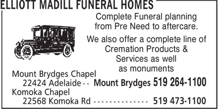 Elliott Madill Funeral Homes (519-264-1100) - Display Ad - Complete Funeral planning from Pre Need to aftercare. We also offer a complete line of Cremation Products & Services as well as monuments Complete Funeral planning from Pre Need to aftercare. We also offer a complete line of Cremation Products & Services as well as monuments