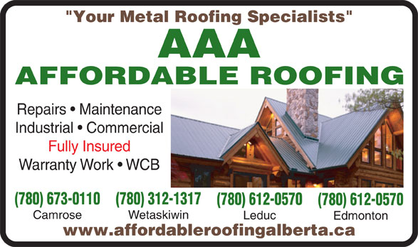 """AAA Affordable Roofing (780-672-8492) - Annonce illustrée======= - """"Your Metal Roofing Specialists"""" Repairs   Maintenance Industrial   Commercial Fully Insured Warranty Work   WCB (780) 673-0110 (780) 312-1317 (780) 612-0570 Camrose Wetaskiwin Leduc Edmonton www.affordableroofingalberta.ca"""