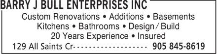 Barry J Bull Enterprises Inc (905-845-8619) - Annonce illustrée======= - Custom Renovations   Additions   Basements Kitchens   Bathrooms   Design / Build 20 Years Experience   Insured