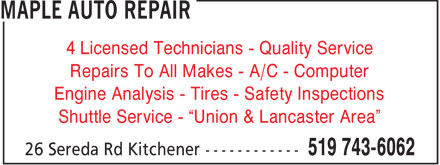 Maple Auto Repair (519-743-6062) - Annonce illustrée======= - 4 Licensed Technicians - Quality Service Repairs To All Makes - A/C - Computer Engine Analysis - Tires - Safety Inspections Shuttle Service -  Union & Lancaster Area