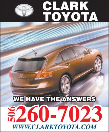 Clark Toyota (506-452-2200) - Annonce illustrée======= - CLARK TOYOTA WE HAVE THE ANSWERS 260-7023 506 WWW.CLARKTOYOTA.COM