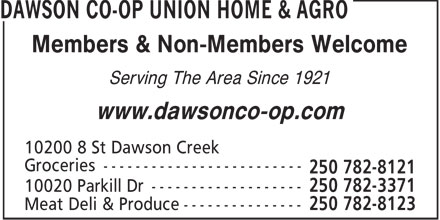 Dawson Co-Op Union Home & Agro (250-782-3371) - Display Ad - Members & Non-Members Welcome Serving The Area Since 1921 www.dawsonco-op.com Groceries -------------------------  Members & Non-Members Welcome Serving The Area Since 1921 www.dawsonco-op.com Groceries -------------------------