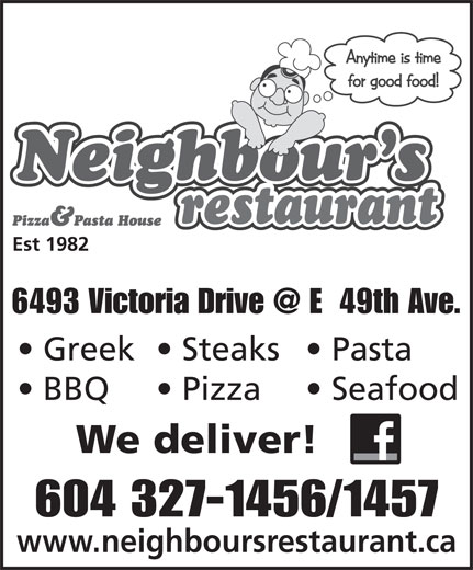 Neighbour's Restaurant & Pizza House (604-327-1456) - Display Ad - Est 1982 Greek  Steaks  Pasta BBQ Pizza Seafood We deliver! 604 327-1456/1457 www.neighboursrestaurant.ca