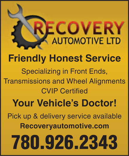 Recovery Automotive Ltd (780-926-2343) - Annonce illustrée======= - Friendly Honest Service Specializing in Front Ends, Transmissions and Wheel Alignments CVIP Certified Your Vehicle s Doctor! Pick up & delivery service available Recoveryautomotive.com 780.926.2343