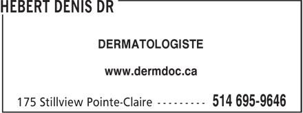 Hébert Denis Dr (514-695-9646) - Annonce illustrée======= - DERMATOLOGISTE www.dermdoc.ca DERMATOLOGISTE www.dermdoc.ca