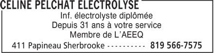Céline Pelchat Electrolyse (819-566-7575) - Display Ad - Inf. électrolyste diplômée Depuis 31 ans à votre service Membre de L'AEEQ
