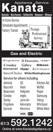 Kanata Appliance Service (613-592-1242) - Display Ad - Appliance   Service Kanata - Barrhaven - Stittsville - Nepean - Ottawa In-home Service Scheduled Appointments Factory Trained Gas and Electric ICON Crosley Gallery Kelvinator WhiteWestinghouse- Service for others including Admiral GE Kitchen Aid Baycrest Haier Moffat Beaumark Hotpoint Roper Crosley Inglis Samsung Danby Jenn-Air Viking Frigidaire Kelvinator Whirlpool General Kenmore White West 613 592.1242 Online at www.KanataAppliance.ca Kenmore White West 613 592.1242 Online at www.KanataAppliance.ca Appliance   Service Kanata - Barrhaven - Stittsville - Nepean - Ottawa In-home Service Scheduled Appointments Factory Trained Gas and Electric ICON Crosley Gallery Kelvinator WhiteWestinghouse- Service for others including Admiral GE Kitchen Aid Baycrest Haier Moffat Beaumark Hotpoint Roper Crosley Inglis Samsung Danby Jenn-Air Viking Frigidaire Kelvinator Whirlpool General