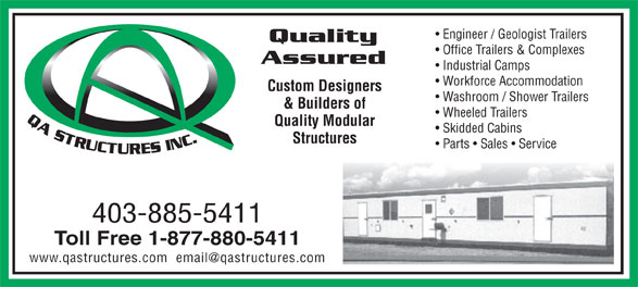 Q A Structures Inc (1-877-880-5411) - Annonce illustrée======= - Engineer / Geologist Trailers Quality Office Trailers & Complexes Assured Industrial Camps Workforce Accommodation Custom Designers Washroom / Shower Trailers & Builders of Wheeled Trailers Quality Modular Skidded Cabins Structures Parts   Sales   Service 403-885-5411 Toll Free 1-877-880-5411 www.qastructures.com  email@qastructures.com