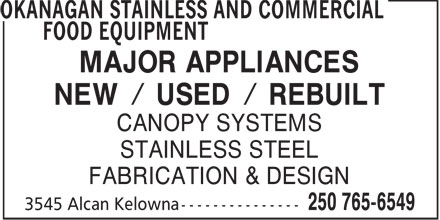 Okanagan Stainless & Commercial Food Equipment (250-765-6549) - Annonce illustrée======= - MAJOR APPLIANCES NEW / USED / REBUILT CANOPY SYSTEMS STAINLESS STEEL FABRICATION & DESIGN  MAJOR APPLIANCES NEW / USED / REBUILT CANOPY SYSTEMS STAINLESS STEEL FABRICATION & DESIGN  MAJOR APPLIANCES NEW / USED / REBUILT CANOPY SYSTEMS STAINLESS STEEL FABRICATION & DESIGN