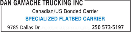 Dan Gamache Trucking Inc (250-573-5197) - Display Ad - Canadian/US Bonded Carrier SPECIALIZED FLATBED CARRIER