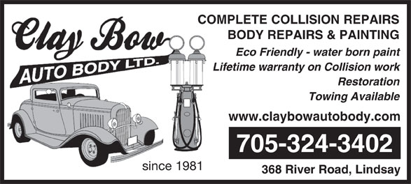 Clay Bow Auto Body (705-324-3402) - Display Ad - COMPLETE COLLISION REPAIRS BODY REPAIRS & PAINTING Eco Friendly - water born paint Lifetime warranty on Collision work Restoration Towing Available www.claybowautobody.com 705-324-3402 since 1981 368 River Road, Lindsay