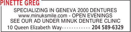 Greg Pinette (204-589-6329) - Display Ad - SPECIALIZING IN GENEVA 2000 DENTURES www.minuksmile.com - OPEN EVENINGS SEE OUR AD UNDER MINUK DENTURE CLINIC SPECIALIZING IN GENEVA 2000 DENTURES www.minuksmile.com - OPEN EVENINGS SEE OUR AD UNDER MINUK DENTURE CLINIC