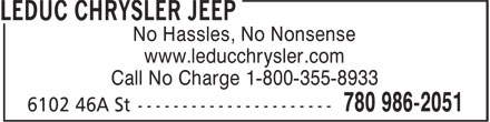 Leduc Chrysler Jeep (780-986-2051) - Display Ad - No Hassles, No Nonsense www.leducchrysler.com Call No Charge 1-800-355-8933 No Hassles, No Nonsense www.leducchrysler.com Call No Charge 1-800-355-8933