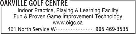 Oakville Golf Centre (905-469-3535) - Annonce illustrée======= - Indoor Practice, Playing & Learning Facility Fun & Proven Game Improvement Technology www.oigc.ca