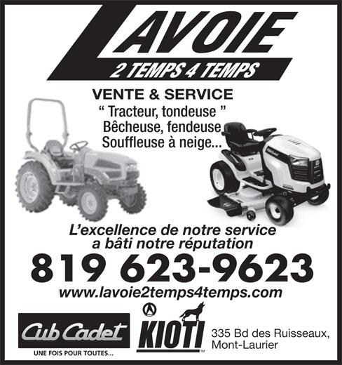 Lavoie 2 Temps 4 Temps (819-623-9623) - Display Ad - a bâti notre réputation 819 623-9623 www.lavoie2temps4temps.com 335 Bd des Ruisseaux, Mont-Laurier VENTE & SERVICE Tracteur, tondeuse Bêcheuse, fendeuse Souffleuse à neige... L excellence de notre service