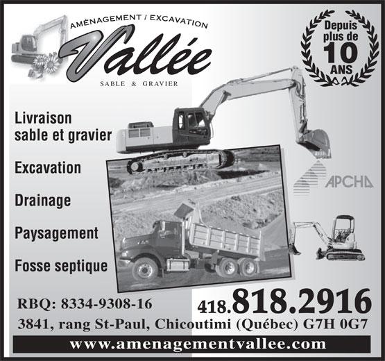 Aménagement Excavation Vallée (418-818-2916) - Annonce illustrée======= - AMNAGEMENT / EXCAVATION Depuis plus de 10 ANS SABLE & GRAVIERSABLE&RAVIER Livraison sable et gravierer Excavation Drainage Paysagement Fosse septiqueue RBQ: 8334-9308-16 418.818.2916 3841, rang St-Paul, Chicoutimi (Qubec) G7H 0G7 www.amenagementvallee.com  AMNAGEMENT / EXCAVATION Depuis plus de 10 ANS SABLE & GRAVIERSABLE&RAVIER Livraison sable et gravierer Excavation Drainage Paysagement Fosse septiqueue RBQ: 8334-9308-16 418.818.2916 3841, rang St-Paul, Chicoutimi (Qubec) G7H 0G7 www.amenagementvallee.com