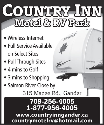 Country Inn Motel & RV Park (709-256-4005) - Display Ad - COUNTRY INN Wireless Internet Motel & RV Park Full Service Available on Select Sites Pull Through Sites 4 mins to Golf 3 mins to Shopping Salmon River Close by 315 Magee Rd., Gander 709-256-4005 1-877-956-4005 www.countryinngander.ca countrymotelrv hotmail.com