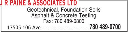 J R Paine & Associates Ltd (780-489-0700) - Annonce illustrée======= - Geotechnical, Foundation Soils Asphalt & Concrete Testing Fax: 780 489-0800