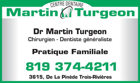 Centre Dentaire Martin Turgeon (819-374-4211) - Display Ad - D E N E T R A T I N R E E C Martin   Turgeon Dr Martin Turgeon Chirurgien - Dentiste généraliste Pratique Familiale 819 374-4211 3615, De La Pinède Trois-Rivières D E N E T R A T I N R E E C Martin   Turgeon Dr Martin Turgeon Chirurgien - Dentiste généraliste Pratique Familiale 819 374-4211 3615, De La Pinède Trois-Rivières