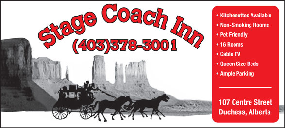 Stagecoach Inn (403-378-3001) - Annonce illustrée======= - Kitchenettes Available Non-Smoking Rooms Pet Friendly 16 Rooms (403)378-3001 Cable TV Queen Size Beds Ample Parking 107 Centre Street Duchess, Alberta