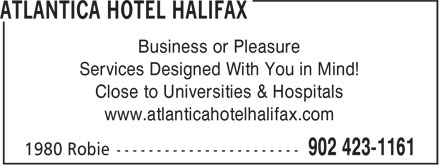 Atlantica Hotel Halifax (902-423-1161) - Annonce illustrée======= - Business or Pleasure Services Designed With You in Mind! Close to Universities & Hospitals www.atlanticahotelhalifax.com Business or Pleasure Services Designed With You in Mind! Close to Universities & Hospitals www.atlanticahotelhalifax.com