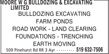 Moore W G Bulldozing & Excavating Limited (519-632-7506) - Display Ad - BULLDOZING EXCAVATING FARM PONDS ROAD WORK - LAND CLEARING FOUNDATIONS - TRENCHING EARTH MOVING BULLDOZING EXCAVATING FARM PONDS ROAD WORK - LAND CLEARING FOUNDATIONS - TRENCHING EARTH MOVING