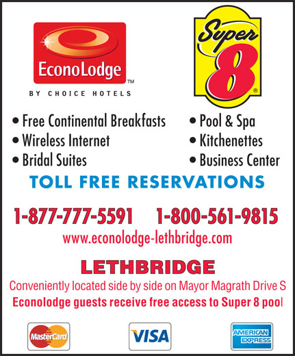 Super 8 (403-328-6636) - Display Ad - Free Continental Breakfasts Pool & Spa Wireless Internet Kitchenettes Bridal Suites Business Center TOLL FREE RESERVATIONS 1-877-777-5591    1-800-561-9815 www.econolodge-lethbridge.com LETHBRIDGE Conveniently located side by side on Mayor Magrath Drive S Econolodge guests receive free access to Super 8 poo