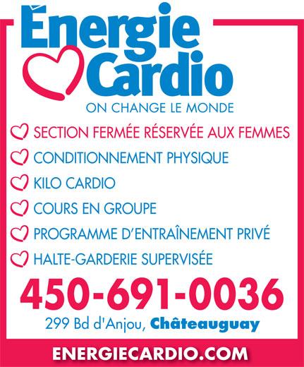 Energie Cardio Châteauguay (450-691-0036) - Annonce illustrée======= - SECTION FERMÉE RÉSERVÉE AUX FEMMES CONDITIONNEMENT PHYSIQUE KILO CARDIO COURS EN GROUPE PROGRAMME D ENTRAÎNEMENT PRIVÉ HALTE-GARDERIE SUPERVISÉE 450-691-0036 299 Bd d'Anjou, Châteauguay ENERGIECARDIO.COM