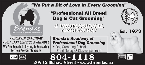 Brenda's Poodle Parlour (506-858-9947) - Annonce illustrée======= - We Put a Bit of Love in Every Grooming  We Pu Professional All Breed Dog & Cat Grooming 4 PROFESSIONAL GROOMERS! Est. 1973 OPEN ON SATURDAY Brenda s Academy of PET TAXI SERVICE AVAILABLE Professional Dog Grooming We Are Experts In Styling & Scissoring Dog Grooming School Terriers Are Our Specialty Enroll Today (3 Classes per Year) 804-1118 209 Collishaw Street   www.brendas.ca