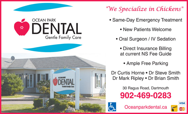 Ocean Park Dental (902-469-0283) - Display Ad - Same-Day Emergency Treatment New Patients Welcome Oral Surgeon / IV Sedation Direct Insurance Billing at current NS Fee Guide Ample Free Parking Dr Curtis Horne   Dr Steve Smith Dr Mark Ripley   Dr Brian Smith 30 Ragus Road, Dartmouth 902-469-0283 Oceanparkdental.ca