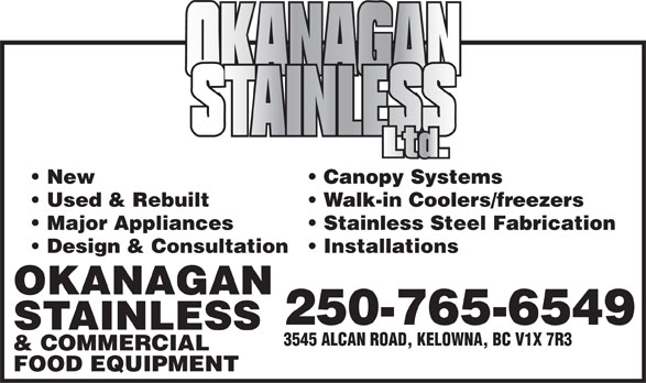 Okanagan Stainless & Commercial Food Equipment (250-765-6549) - Annonce illustrée======= - New  Canopy Systems Used & Rebuilt  Walk-in Coolers/freezers Major Appliances  Stainless Steel Fabrication Design & Consultation  Installations OKANAGAN 250-765-6549 STAINLESS 3545 ALCAN ROAD, KELOWNA, BC V1X 7R3 & COMMERCIAL FOOD EQUIPMENT