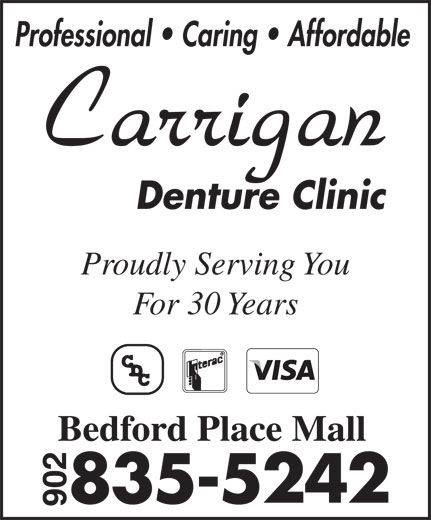 Carrigan Denture Clinic (902-835-5242) - Annonce illustrée======= - Professional   Caring   Affordable Proudly Serving You For 30 Years Bedford Place Mall Professional   Caring   Affordable Proudly Serving You For 30 Years Bedford Place Mall