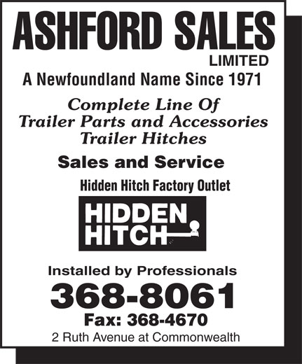 Ashford Sales Ltd (709-368-8061) - Display Ad - ASHFORD SALES LIMITED A Newfoundland Name Since 1971 Complete Line Of Trailer Parts and Accessories Trailer Hitches Sales and Service Hidden Hitch Factory Outlet Installed by Professionals 2 Ruth Avenue at Commonwealth ASHFORD SALES LIMITED A Newfoundland Name Since 1971 Complete Line Of Trailer Parts and Accessories Trailer Hitches Sales and Service Hidden Hitch Factory Outlet Installed by Professionals 2 Ruth Avenue at Commonwealth