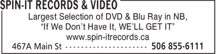 "Spin-It Records & Video (506-855-6111) - Display Ad - Largest Selection of DVD & Blu Ray in NB, ""If We Don't Have It, WE'LL GET IT"" www.spin-itrecords.ca"