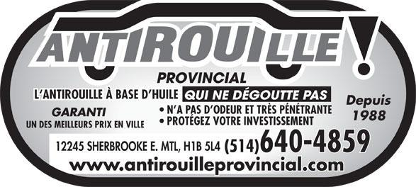Antirouille Provincial (514-640-4859) - Annonce illustrée======= - L`ANTIROUILLE À BASE D HUILE QUI NE DÉGOUTTE PAS Depuis N A PAS D ODEUR ET TRÈS PÉNÉTRANTE GARANTI 1988 PROTÉGEZ VOTRE INVESTISSEMENT UN DES MEILLEURS PRIX EN VILLE 12245 SHERBROOKE E. MTL, H1B 5L4 (514)640-4859 www.antirouilleprovincial.com L`ANTIROUILLE À BASE D HUILE QUI NE DÉGOUTTE PAS Depuis N A PAS D ODEUR ET TRÈS PÉNÉTRANTE GARANTI 1988 PROTÉGEZ VOTRE INVESTISSEMENT UN DES MEILLEURS PRIX EN VILLE 12245 SHERBROOKE E. MTL, H1B 5L4 (514)640-4859 www.antirouilleprovincial.com