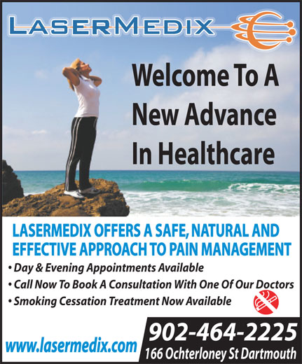 LaserMedix (902-464-2225) - Annonce illustrée======= - Welcome To A New Advance In Healthcare LASERMEDIX OFFERS A SAFE, NATURAL AND EFFECTIVE APPROACH TO PAIN MANAGEMENT Day & Evening Appointments Available Call Now To Book A Consultation With One Of Our Doctors Smoking Cessation Treatment Now Available 902-464-2225 www.lasermedix.com 166 Ochterloney St Dartmouth