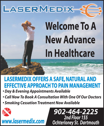 LaserMedix (902-464-2225) - Annonce illustrée======= - www.lasermedix.com Ochterloney St.  Dartmouth Welcome To A New Advance In Healthcare LASERMEDIX OFFERS A SAFE, NATURAL AND EFFECTIVE APPROACH TO PAIN MANAGEMENT Day & Evening Appointments Available Call Now To Book A Consultation With One Of Our Doctors Smoking Cessation Treatment Now Available 902-464-2225 2nd Floor 155