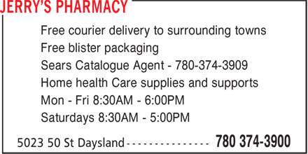 Jerry's Pharmacy (780-374-3900) - Annonce illustrée======= - Free courier delivery to surrounding towns Free blister packaging Sears Catalogue Agent - 780-374-3909 Home health Care supplies and supports Mon - Fri 8:30AM - 6:00PM Saturdays 8:30AM - 5:00PM