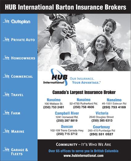 HUB International Barton Insurance Brokers (250-753-2481) - Annonce illustrée======= - Canada s Largest Insurance Broker Nanaimo #8-1551 Estevan Rd (250) 753 4169 2640 Douglas Street Courtenay 260-470 Puntledge Rd (250) 331 0527