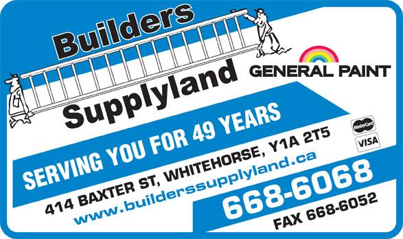 Builders Supplyland (867-668-6068) - Annonce illustrée======= - SERVING YOU FOR 49 YEARS 414 BAXTER ST, WHITEHORSE, Y1 A 2 T5 www.builderssupplyland.ca