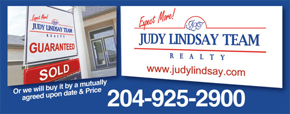 Judy Lindsay Team Realty (204-925-2900) - Display Ad - Or we will buy it by a mutually  agreed upon date & Price 204-925-2900