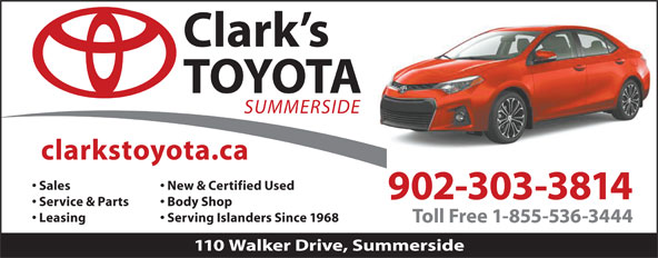 Clark's Toyota (902-436-5800) - Display Ad - Service & Parts Sales New & Certified Used 902-303-3814 Body Shop Leasing Serving Islanders Since 1968 Toll Free 1-855-536-3444 110 Walker Drive, Summerside