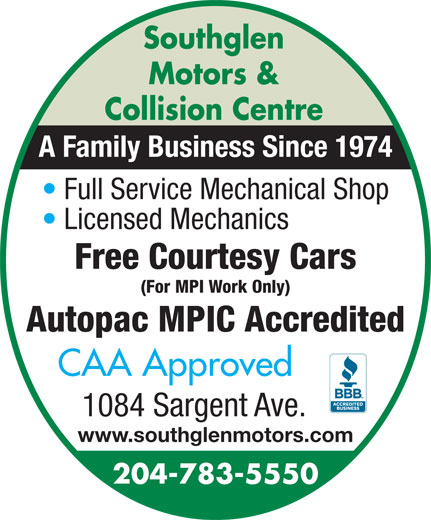 Southglen Motors & Collision Centre (204-783-5550) - Display Ad - Southglen Motors & Collision Centre A Family Business Since 1974 Full Service Mechanical Shop Licensed Mechanics Free Courtesy Cars (For MPI Work Only) Autopac MPIC Accredited CAA Approved 1084 Sargent Ave. www.southglenmotors.com 204-783-5550