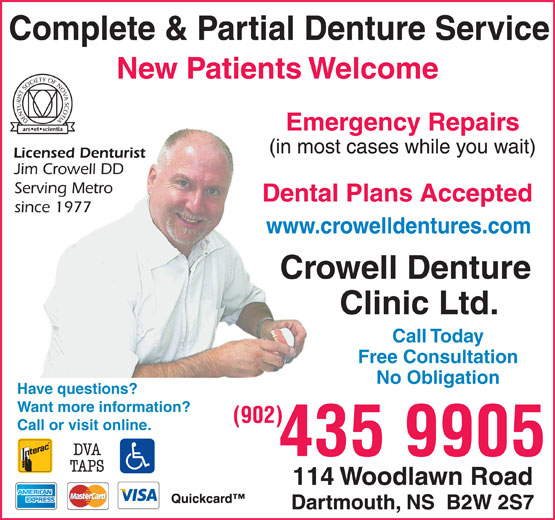 Crowell Denture Clinic Ltd (902-435-9905) - Display Ad - Complete & Partial Denture Service New Patients Welcome Emergency Repairs Dental Plans Accepted www.crowelldentures.com Call Today Free Consultation No Obligation Have questions? Want more information? (902) Call or visit online. 435 9905