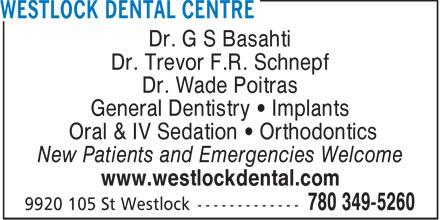 Westlock Dental Centre (780-349-5260) - Display Ad - Dr. G S Basahti Dr. Trevor F.R. Schnepf Dr. Wade Poitras General Dentistry   Implants Oral & IV Sedation   Orthodontics New Patients and Emergencies Welcome www.westlockdental.com